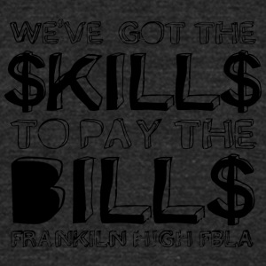WE VE GOT THE KILL TO PAY THE BILL FRANKLIN HIG - Unisex Tri-Blend T-Shirt by American Apparel