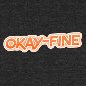 okay-fine - Unisex Tri-Blend T-Shirt by American Apparel