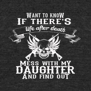 Life after death mess with my daughter - Unisex Tri-Blend T-Shirt by American Apparel