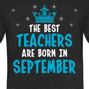 The best teachers are born in September - Unisex Tri-Blend T-Shirt by American Apparel