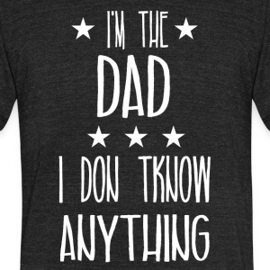 I'm the dad I don't know anything - Unisex Tri-Blend T-Shirt by American Apparel