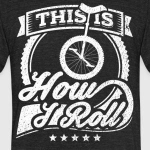 This Is How I Roll Funny Unicycle Shirt - Unisex Tri-Blend T-Shirt by American Apparel