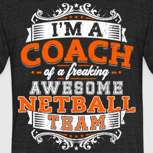 I'm a coach of a freaking awesome netball team - Unisex Tri-Blend T-Shirt by American Apparel