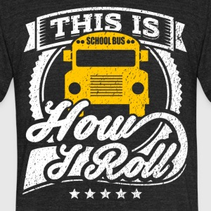 This Is How I Roll Funny School Bus Shirt - Unisex Tri-Blend T-Shirt by American Apparel
