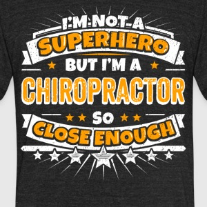Not A Superhero But A Chiropractor. Close Enough. - Unisex Tri-Blend T-Shirt by American Apparel
