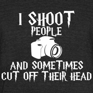 I Shoot People And Sometimes Cut Off Their Head - Unisex Tri-Blend T-Shirt by American Apparel