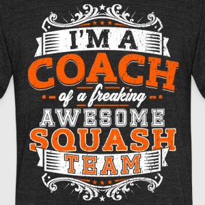 I'm a coach of a freaking awesome squash team - Unisex Tri-Blend T-Shirt by American Apparel
