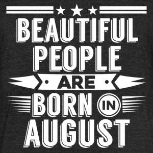 AUGUST Birthday beatiful people T-Shirt - Hoody - Unisex Tri-Blend T-Shirt by American Apparel