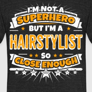 Not A Superhero But A Hairstylist. Close Enough. - Unisex Tri-Blend T-Shirt by American Apparel