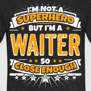 Not A Superhero But A Waiter - Unisex Tri-Blend T-Shirt by American Apparel