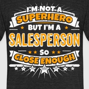 Not A Superhero But A Salesperson. Close Enough. - Unisex Tri-Blend T-Shirt by American Apparel