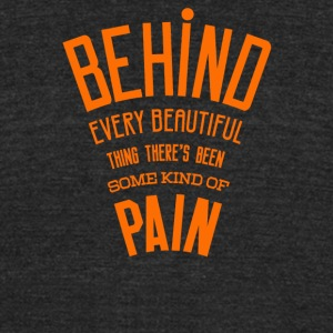 Behind every beatiful some kind of pain - Unisex Tri-Blend T-Shirt by American Apparel