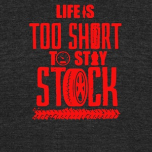 Life is too short to stay stock - Unisex Tri-Blend T-Shirt by American Apparel