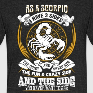 As a scorpio I have 3 sides - Unisex Tri-Blend T-Shirt by American Apparel