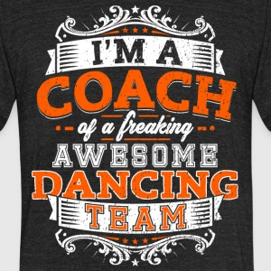 I'm a coach of a freaking awesome dancing team - Unisex Tri-Blend T-Shirt by American Apparel