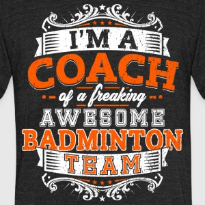 I'm a coach of a freaking awesome badminton team - Unisex Tri-Blend T-Shirt by American Apparel