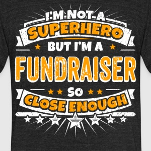 Not A Superhero But A Fundraiser. Close Enough. - Unisex Tri-Blend T-Shirt by American Apparel