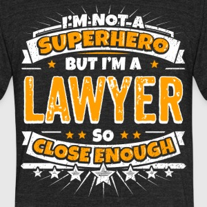 Not A Superhero But A Lawyer. Close Enough. - Unisex Tri-Blend T-Shirt by American Apparel