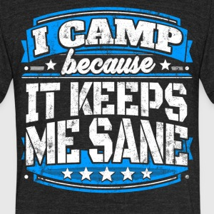 I Camp Because It Keeps Me Sane Camping T-shirt - Unisex Tri-Blend T-Shirt by American Apparel