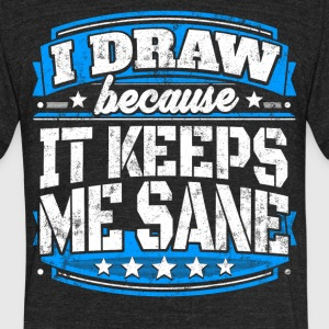 I Draw Because It Keeps Me Sane Drawing T-shirt - Unisex Tri-Blend T-Shirt by American Apparel