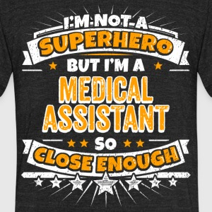Not A Superhero But A Medical Assistant - Unisex Tri-Blend T-Shirt by American Apparel