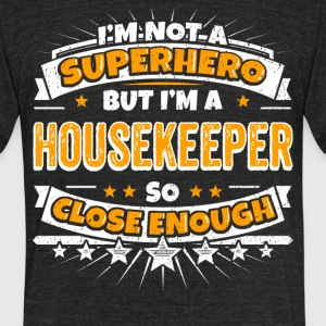 Not A Superhero But A Housekeeper. Close Enough. - Unisex Tri-Blend T-Shirt by American Apparel