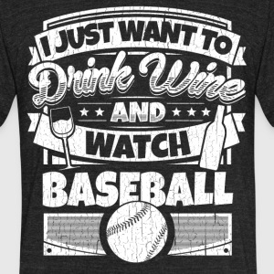 I just want to drink wine and watch baseball shirt - Unisex Tri-Blend T-Shirt by American Apparel