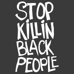 Stop Killin\' Black People
