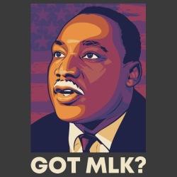 Got MLK? (Martin Luther King)