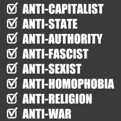 Anti-capitalist Anti-state Anti-authority Anti-fascist Anti-sexist Anti-homophobia Anti-religion Anti-war