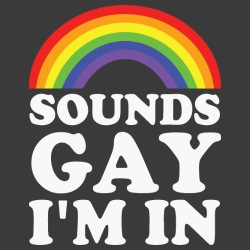 Sounds gay i\'m in