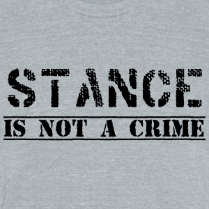 #stanceisnotacrime by GusiStyle - Unisex Tri-Blend T-Shirt by American Apparel