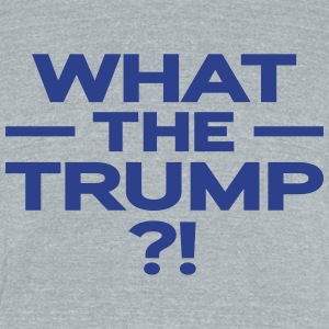 What The Trump ?! - Unisex Tri-Blend T-Shirt by American Apparel