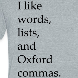I Like Words Lists and Oxford Commas - Unisex Tri-Blend T-Shirt by American Apparel