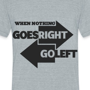 Goes Right Go Left - Unisex Tri-Blend T-Shirt by American Apparel