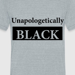 Unapologetically Black - Unisex Tri-Blend T-Shirt by American Apparel
