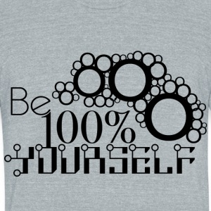 Be 100% Yourself - Unisex Tri-Blend T-Shirt by American Apparel