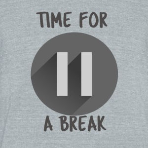 time for a break - Unisex Tri-Blend T-Shirt by American Apparel