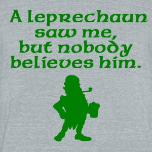 A Leprechaun Saw Me But Nobody Believes Him - Unisex Tri-Blend T-Shirt by American Apparel