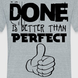DONE PERFECT - Unisex Tri-Blend T-Shirt by American Apparel