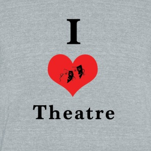 I_love_theatre - Unisex Tri-Blend T-Shirt by American Apparel