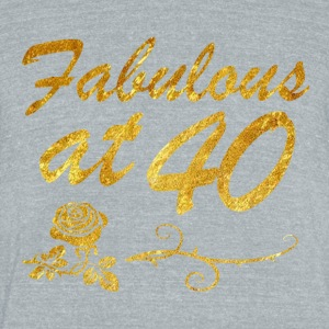 Fabulous at 40 years - Unisex Tri-Blend T-Shirt by American Apparel