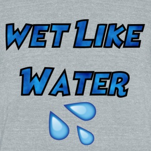 Wet Like Water - Unisex Tri-Blend T-Shirt by American Apparel