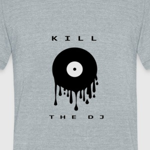 kill the dj - Unisex Tri-Blend T-Shirt by American Apparel