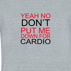 Yeah dont Put me cardio - Unisex Tri-Blend T-Shirt by American Apparel