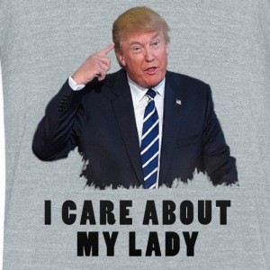 Donald Trump I Care About My Lady Funny Shirt - Unisex Tri-Blend T-Shirt by American Apparel