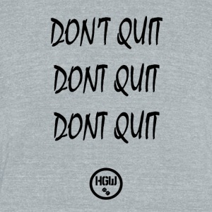 DONT QUIT DONT QUIT - Unisex Tri-Blend T-Shirt by American Apparel