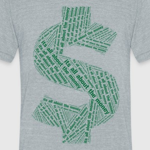 Its all about the money design - Unisex Tri-Blend T-Shirt by American Apparel