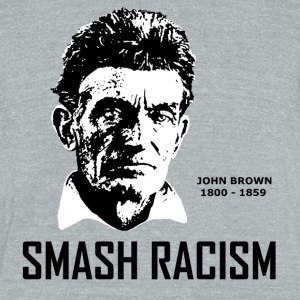 SMASH RACISM - JOHN BROWN - Unisex Tri-Blend T-Shirt by American Apparel