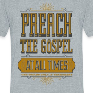 Preach the gospel at all times - Unisex Tri-Blend T-Shirt by American Apparel